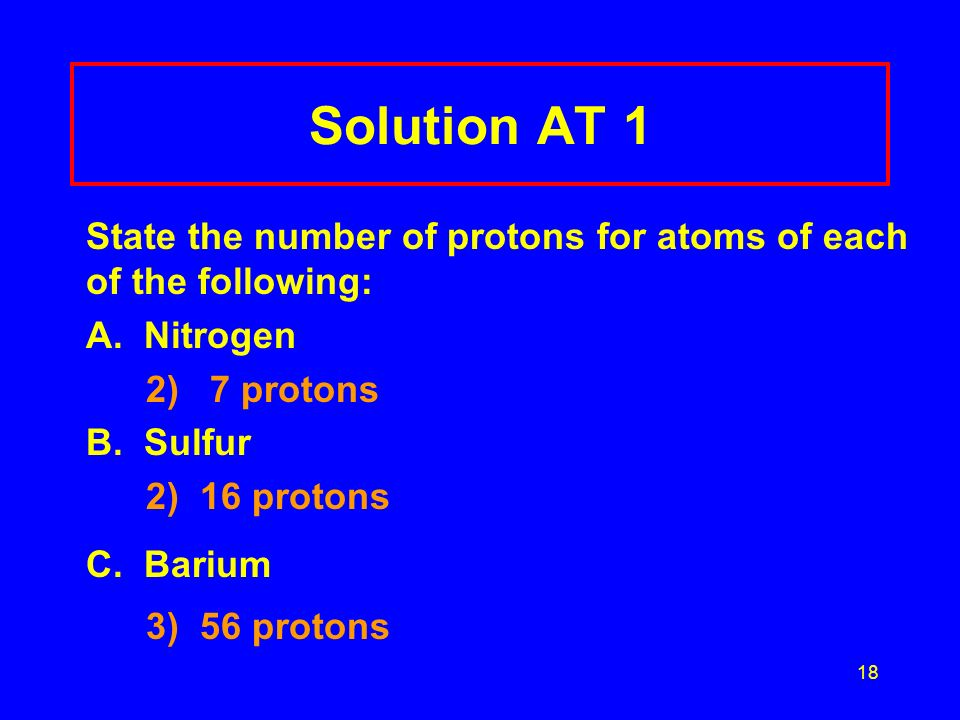 18 Solution AT 1 State the number of protons for atoms of each of the following: A.