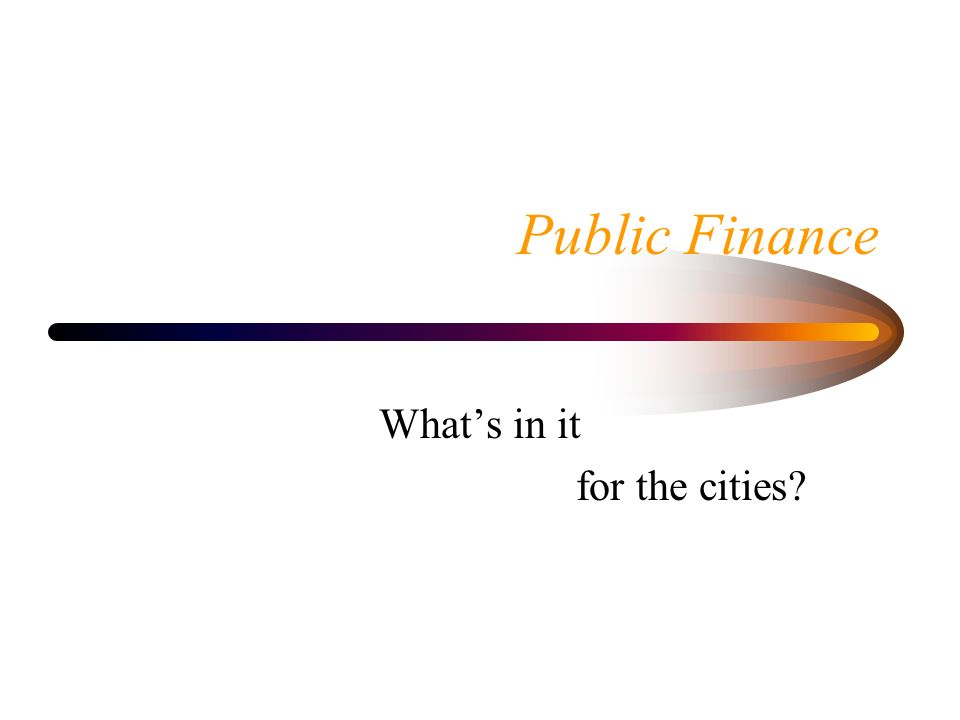 Public Finance Whats in it for the cities?