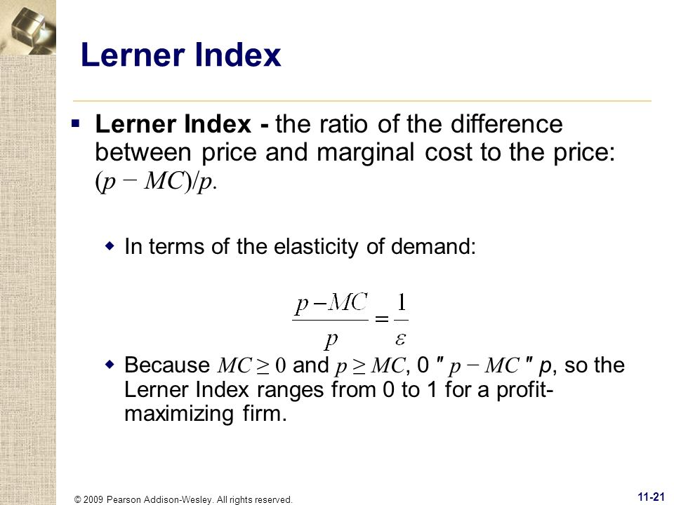 © 2009 Pearson Addison-Wesley. All rights reserved. 11-21 Lerner Index Lerner Index - the ratio of the difference between price and marginal cost to t