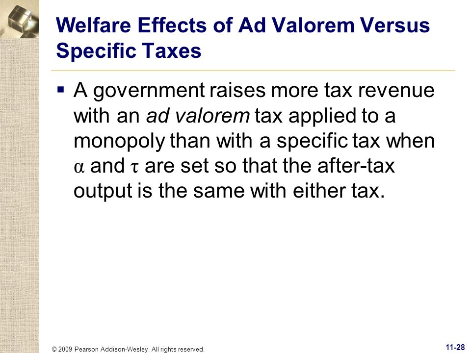 © 2009 Pearson Addison-Wesley. All rights reserved. 11-28 Welfare Effects of Ad Valorem Versus Specific Taxes A government raises more tax revenue wit