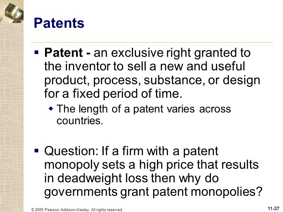 © 2009 Pearson Addison-Wesley. All rights reserved. 11-37 Patents Patent - an exclusive right granted to the inventor to sell a new and useful product