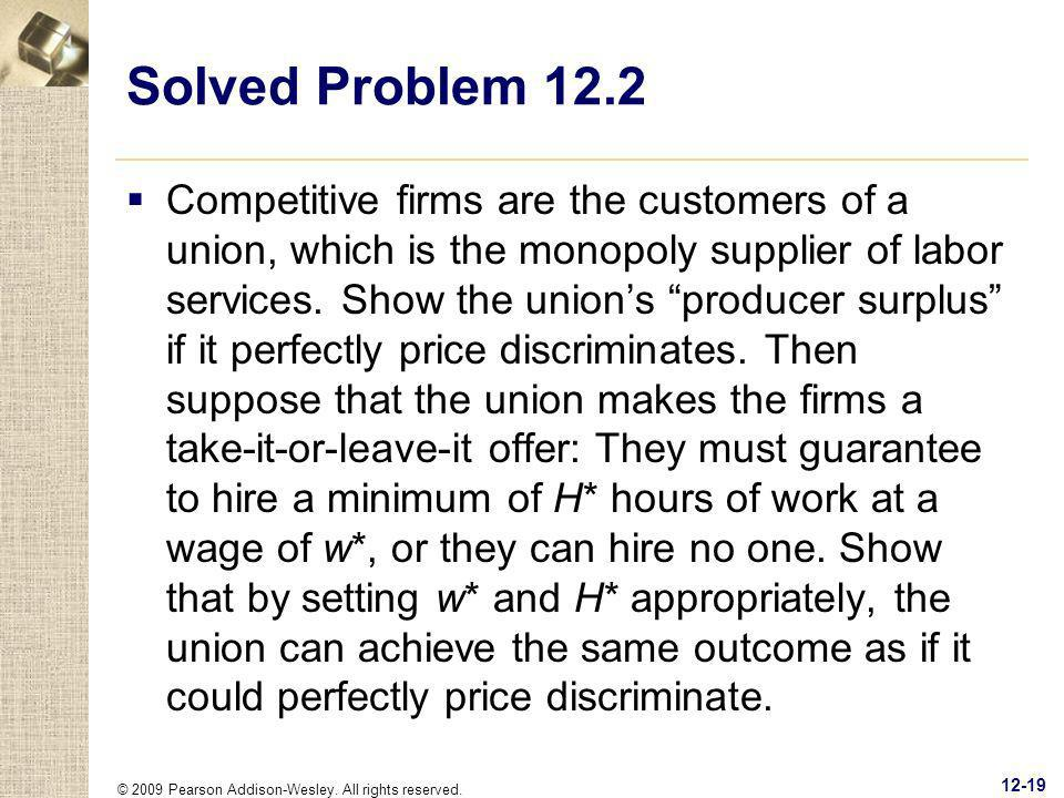 © 2009 Pearson Addison-Wesley. All rights reserved. 12-19 Solved Problem 12.2 Competitive firms are the customers of a union, which is the monopoly su