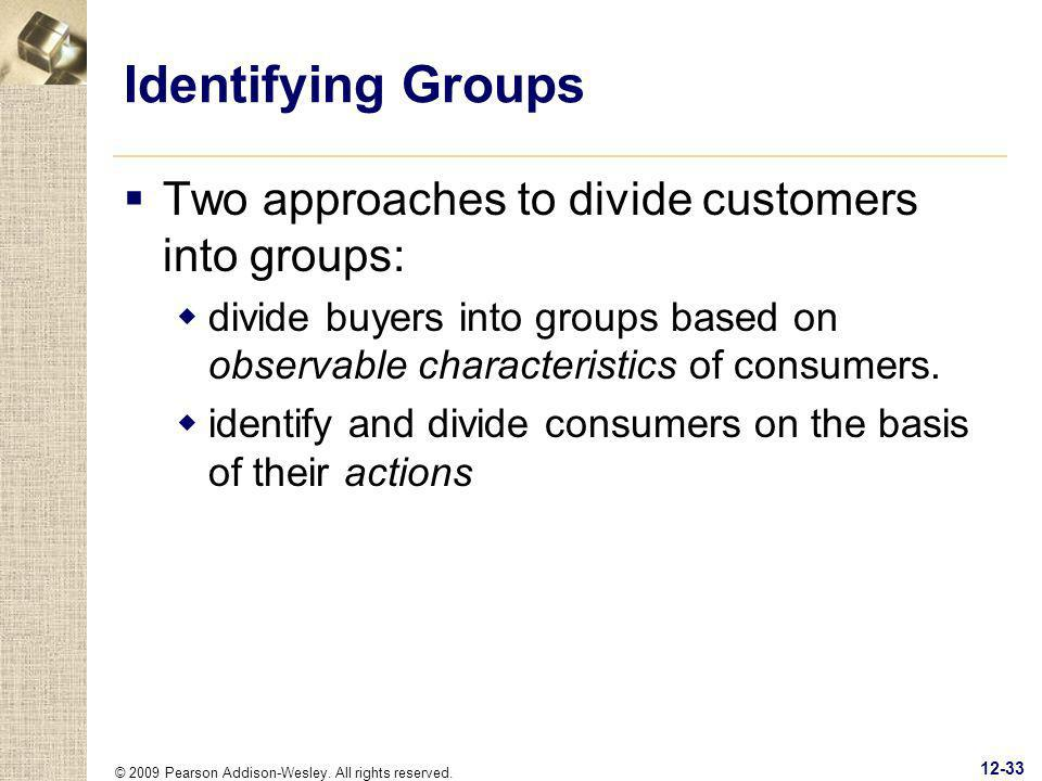 © 2009 Pearson Addison-Wesley. All rights reserved. 12-33 Identifying Groups Two approaches to divide customers into groups: divide buyers into groups