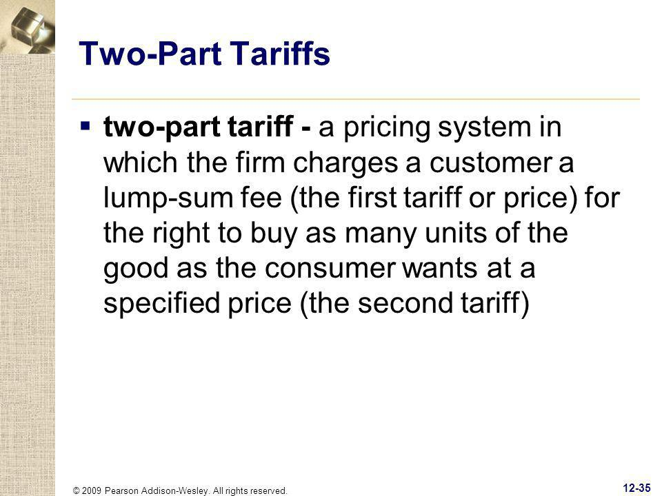 © 2009 Pearson Addison-Wesley. All rights reserved. 12-35 Two-Part Tariffs two-part tariff - a pricing system in which the firm charges a customer a l
