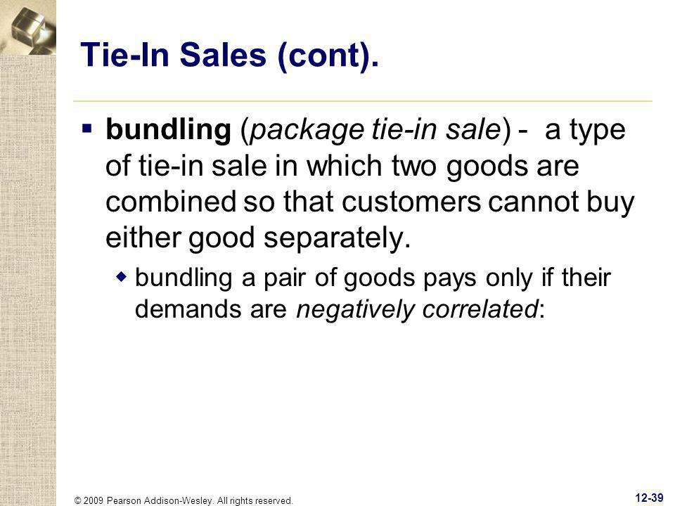 © 2009 Pearson Addison-Wesley. All rights reserved. 12-39 Tie-In Sales (cont). bundling (package tie-in sale) - a type of tie-in sale in which two goo