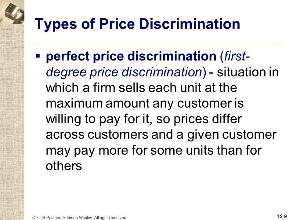© 2009 Pearson Addison-Wesley. All rights reserved. 12-9 Types of Price Discrimination perfect price discrimination (first- degree price discriminatio