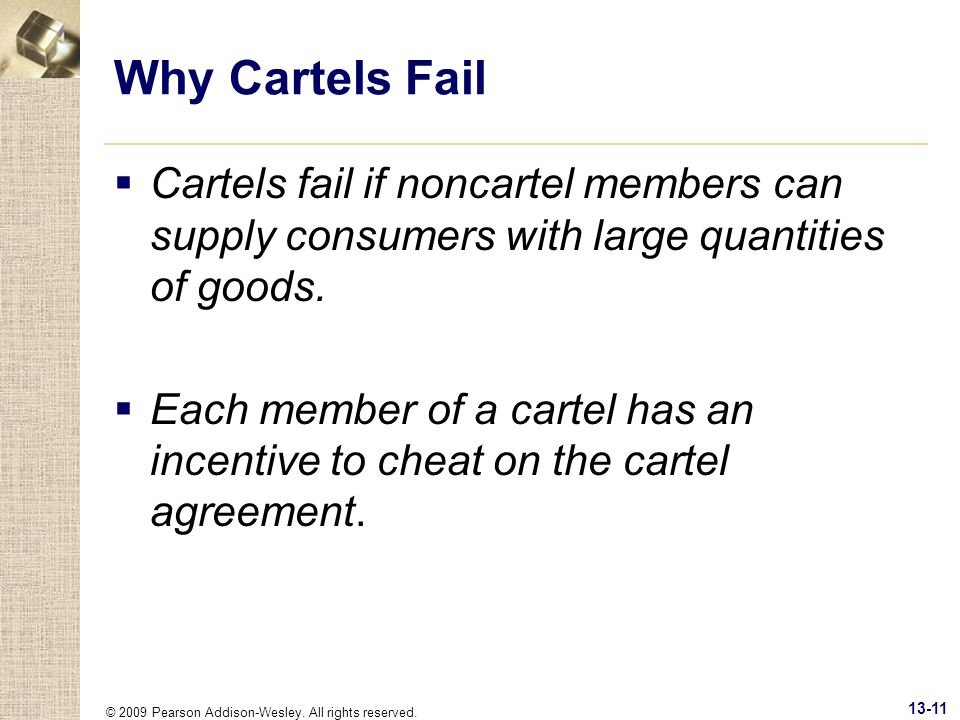 © 2009 Pearson Addison-Wesley. All rights reserved. 13-11 Why Cartels Fail Cartels fail if noncartel members can supply consumers with large quantitie