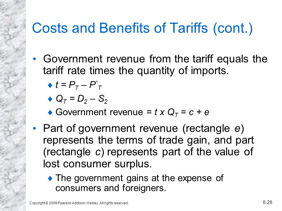 Copyright © 2009 Pearson Addison-Wesley. All rights reserved. 8-28 Costs and Benefits of Tariffs (cont.) Government revenue from the tariff equals the