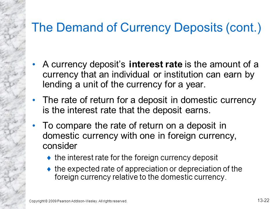 Copyright © 2009 Pearson Addison-Wesley. All rights reserved. 13-22 The Demand of Currency Deposits (cont.) A currency deposits interest rate is the a