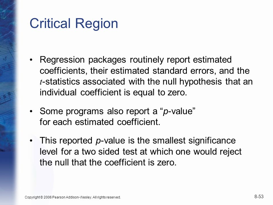 Copyright © 2006 Pearson Addison-Wesley. All rights reserved. 8-53 Critical Region Regression packages routinely report estimated coefficients, their