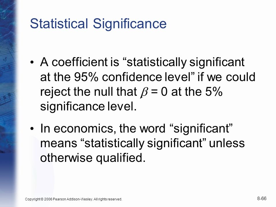 Copyright © 2006 Pearson Addison-Wesley. All rights reserved. 8-66 Statistical Significance A coefficient is statistically significant at the 95% conf