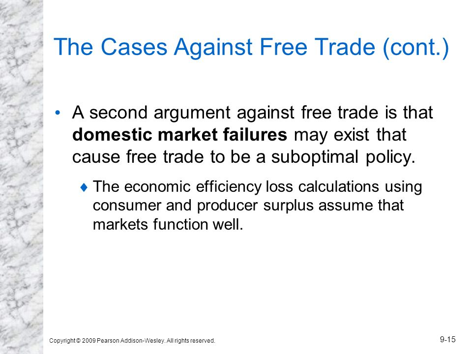 Copyright © 2009 Pearson Addison-Wesley. All rights reserved. 9-15 The Cases Against Free Trade (cont.) A second argument against free trade is that d