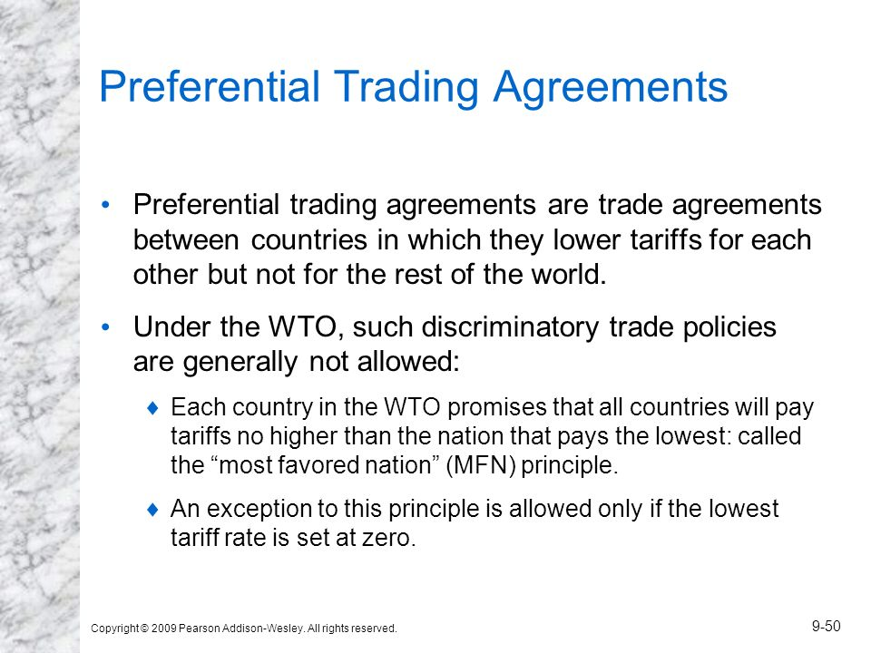 Copyright © 2009 Pearson Addison-Wesley. All rights reserved. 9-50 Preferential Trading Agreements Preferential trading agreements are trade agreement