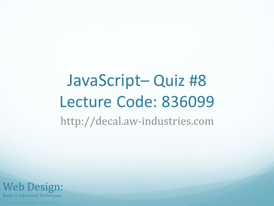 JavaScript – Quiz #8 Lecture Code: 836099 http://decal.aw-industries.com