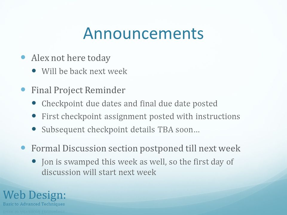 Announcements Alex not here today Will be back next week Final Project Reminder Checkpoint due dates and final due date posted First checkpoint assignment posted with instructions Subsequent checkpoint details TBA soon… Formal Discussion section postponed till next week Jon is swamped this week as well, so the first day of discussion will start next week