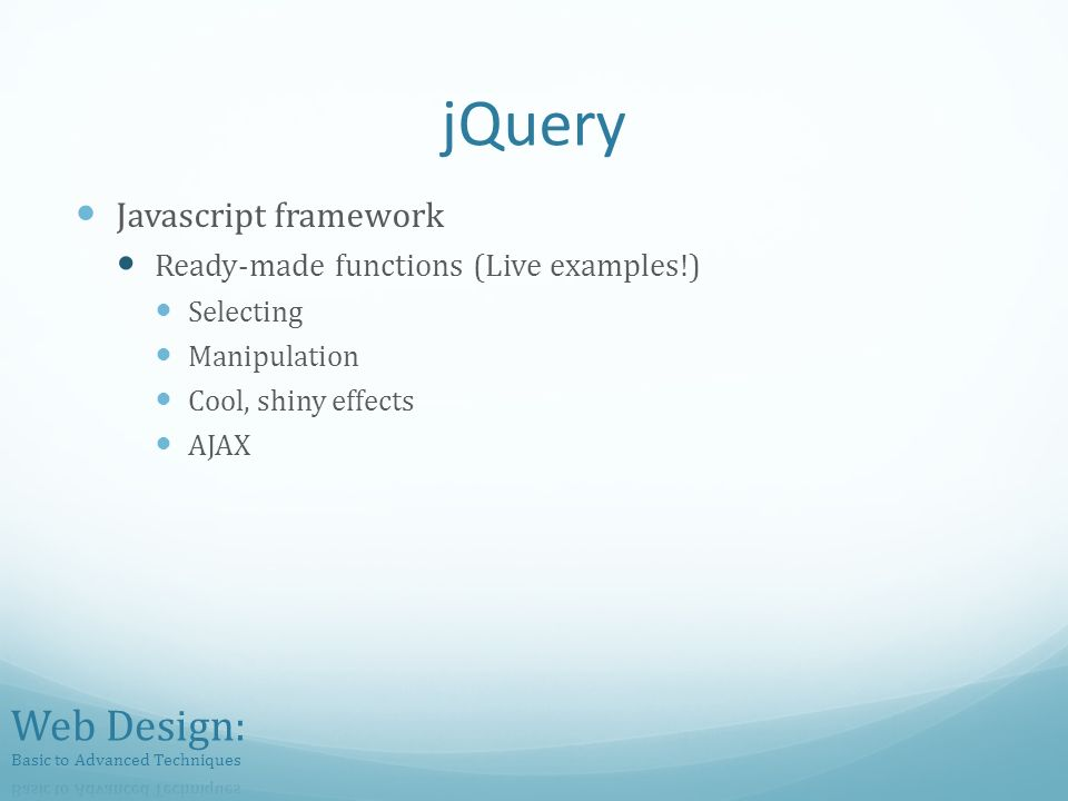 jQuery Javascript framework Ready-made functions (Live examples!) Selecting Manipulation Cool, shiny effects AJAX