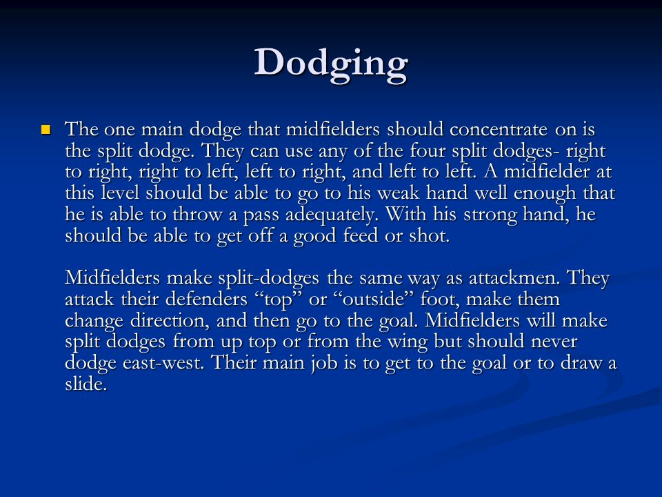 Dodging The one main dodge that midfielders should concentrate on is the split dodge. They can use any of the four split dodges- right to right, right