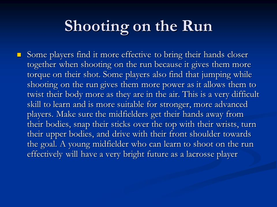 Shooting on the Run Some players find it more effective to bring their hands closer together when shooting on the run because it gives them more torqu