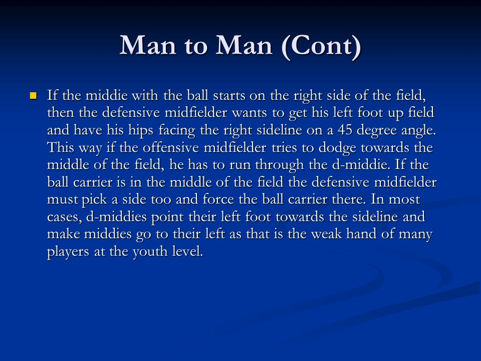 Man to Man (Cont) If the middie with the ball starts on the right side of the field, then the defensive midfielder wants to get his left foot up field