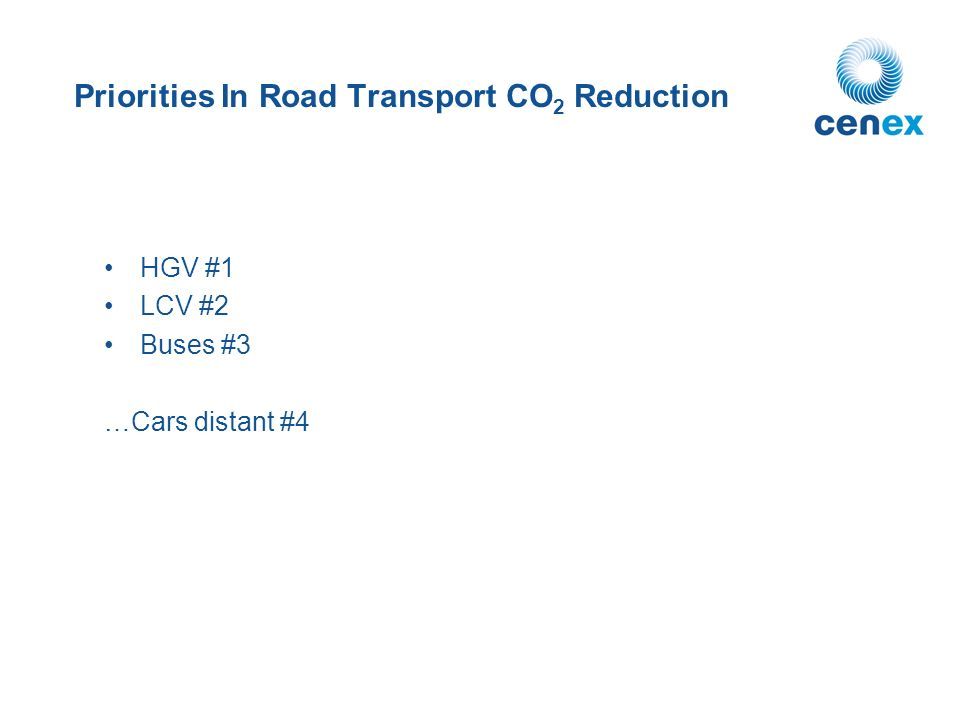 Priorities In Road Transport CO 2 Reduction HGV #1 LCV #2 Buses #3 …Cars distant #4