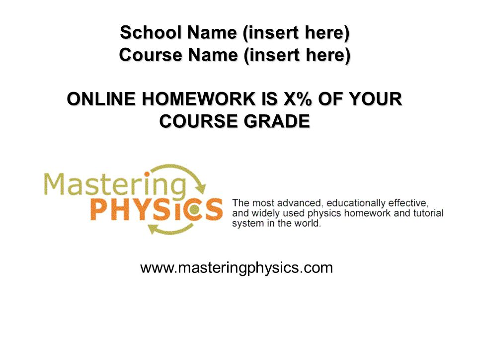 School Name (insert here) Course Name (insert here) ONLINE HOMEWORK IS X% OF YOUR COURSE GRADE
