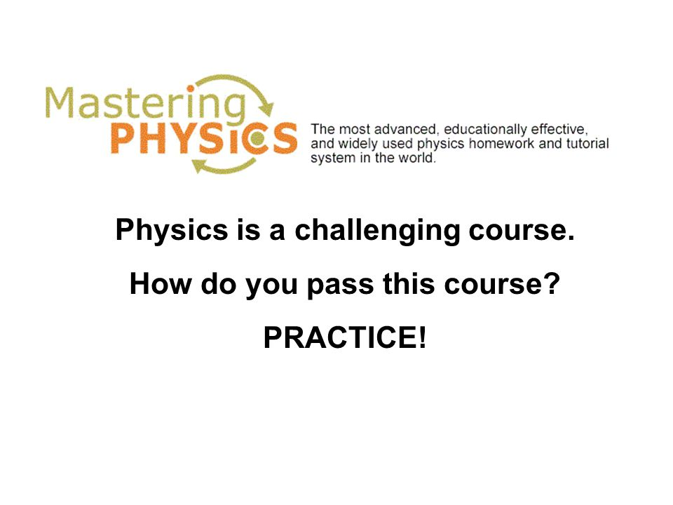 Physics is a challenging course. How do you pass this course PRACTICE!