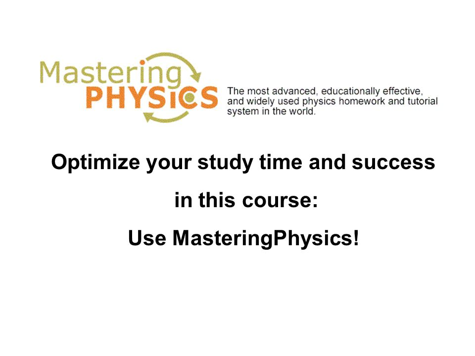 Optimize your study time and success in this course: Use MasteringPhysics!