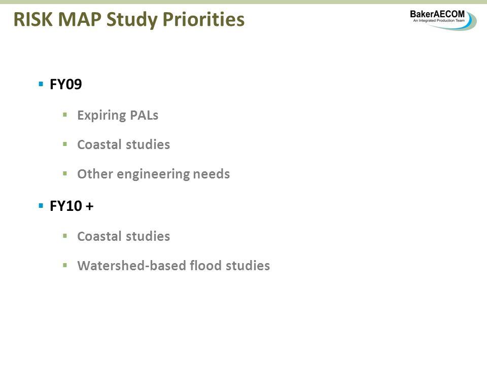 RISK MAP Study Priorities FY09 Expiring PALs Coastal studies Other engineering needs FY10 + Coastal studies Watershed-based flood studies