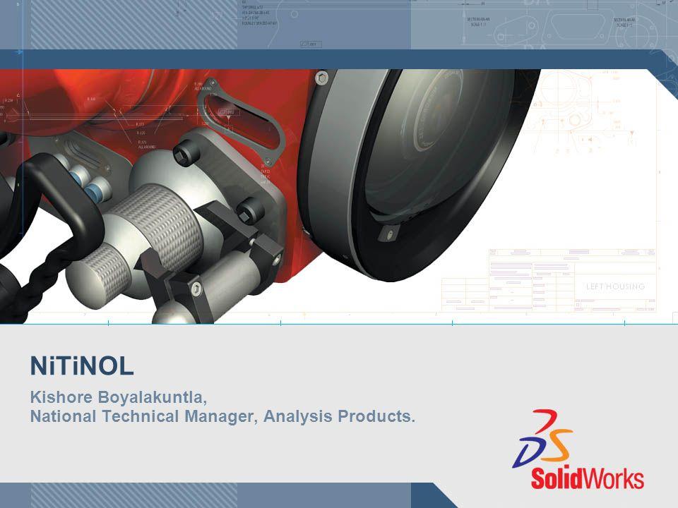 NiTiNOL Kishore Boyalakuntla, National Technical Manager, Analysis Products.