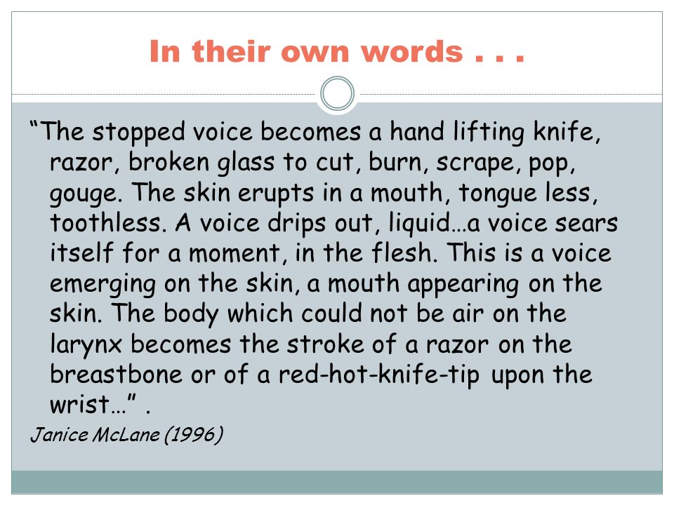 In their own words... The stopped voice becomes a hand lifting knife, razor, broken glass to cut, burn, scrape, pop, gouge. The skin erupts in a mouth
