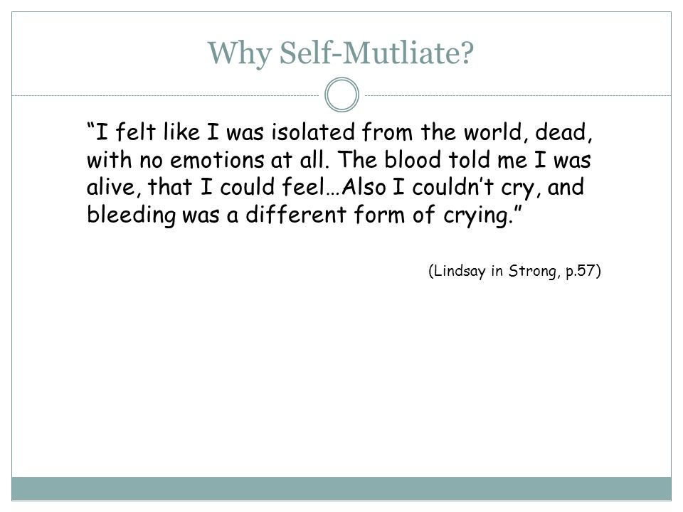 Why Self-Mutliate. I felt like I was isolated from the world, dead, with no emotions at all.