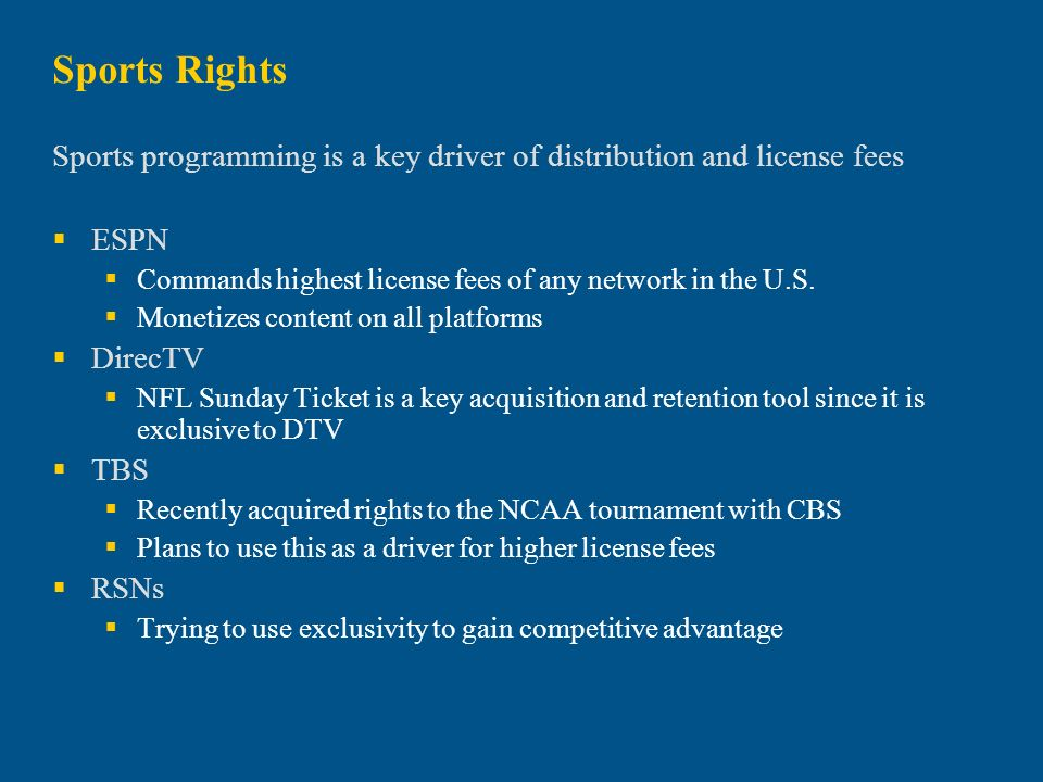 Sports Rights Sports programming is a key driver of distribution and license fees ESPN Commands highest license fees of any network in the U.S. Moneti