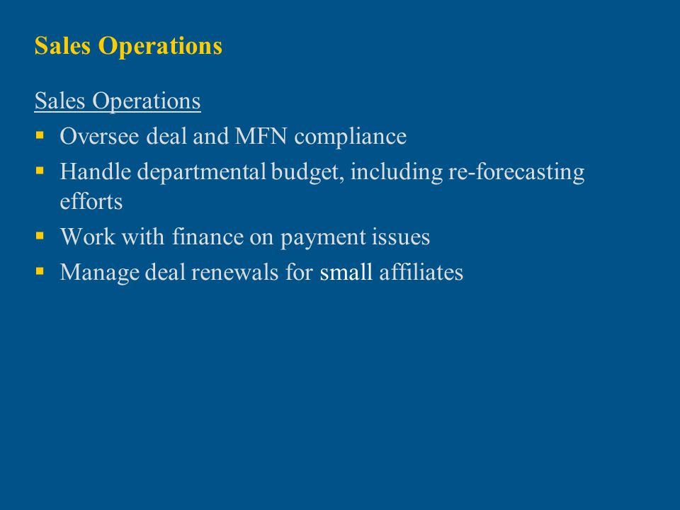 Sales Operations Oversee deal and MFN compliance Handle departmental budget, including re-forecasting efforts Work with finance on payment issues Mana