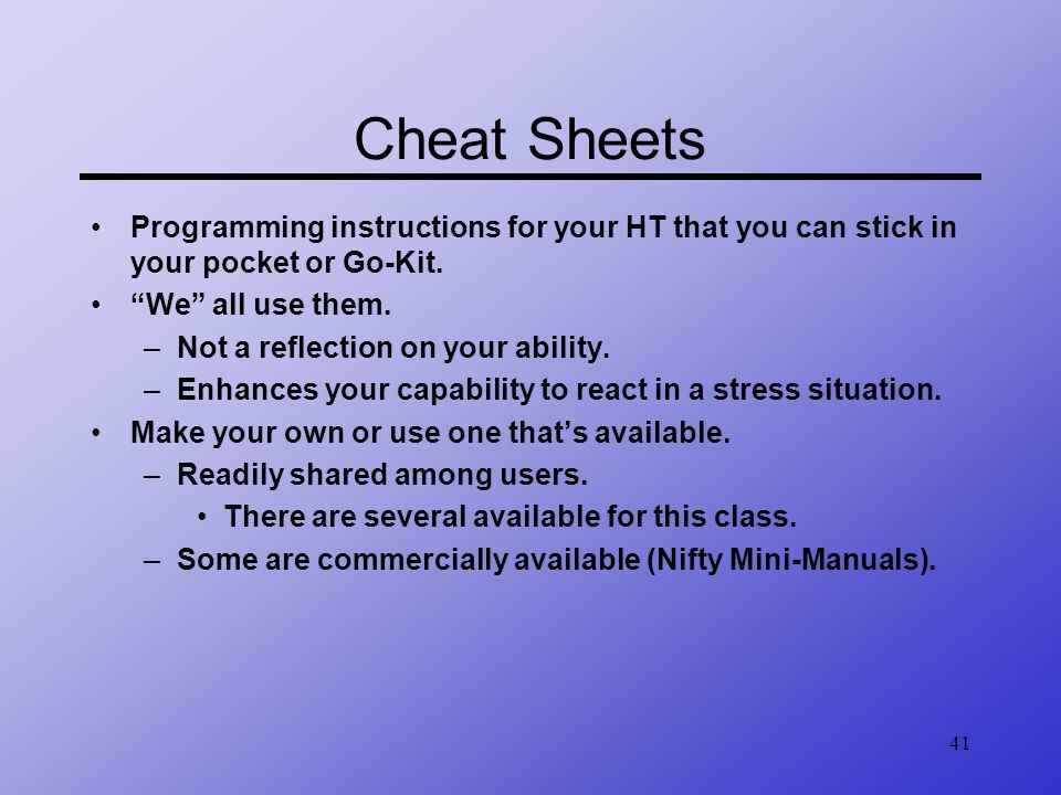 41 Cheat Sheets Programming instructions for your HT that you can stick in your pocket or Go-Kit. We all use them. –Not a reflection on your ability.