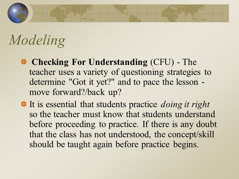 Modeling Checking For Understanding (CFU) - The teacher uses a variety of questioning strategies to determine