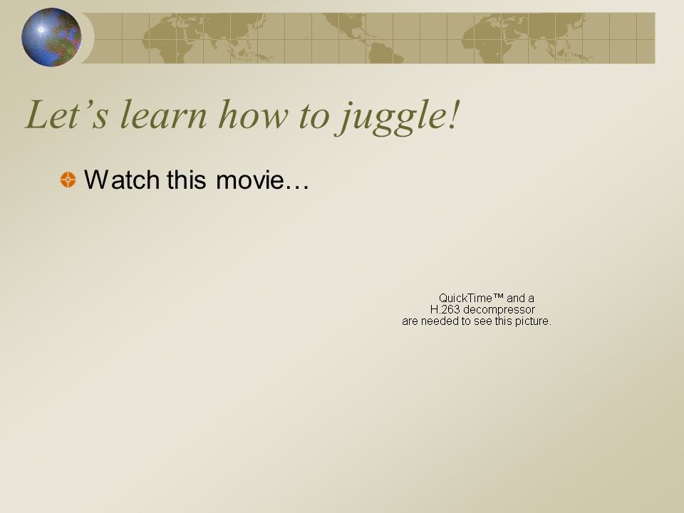 Lets learn how to juggle! Watch this movie…