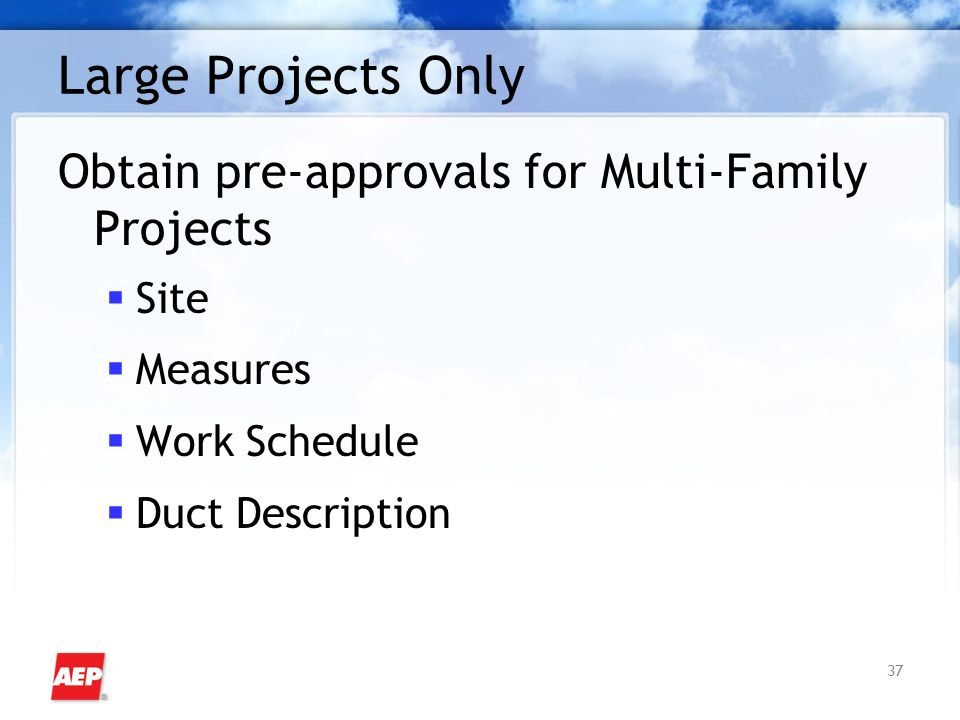 37 Large Projects Only Obtain pre-approvals for Multi-Family Projects Site Measures Work Schedule Duct Description