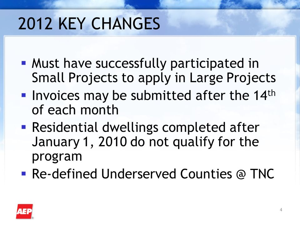4 2012 KEY CHANGES Must have successfully participated in Small Projects to apply in Large Projects Invoices may be submitted after the 14 th of each month Residential dwellings completed after January 1, 2010 do not qualify for the program Re-defined Underserved Counties @ TNC