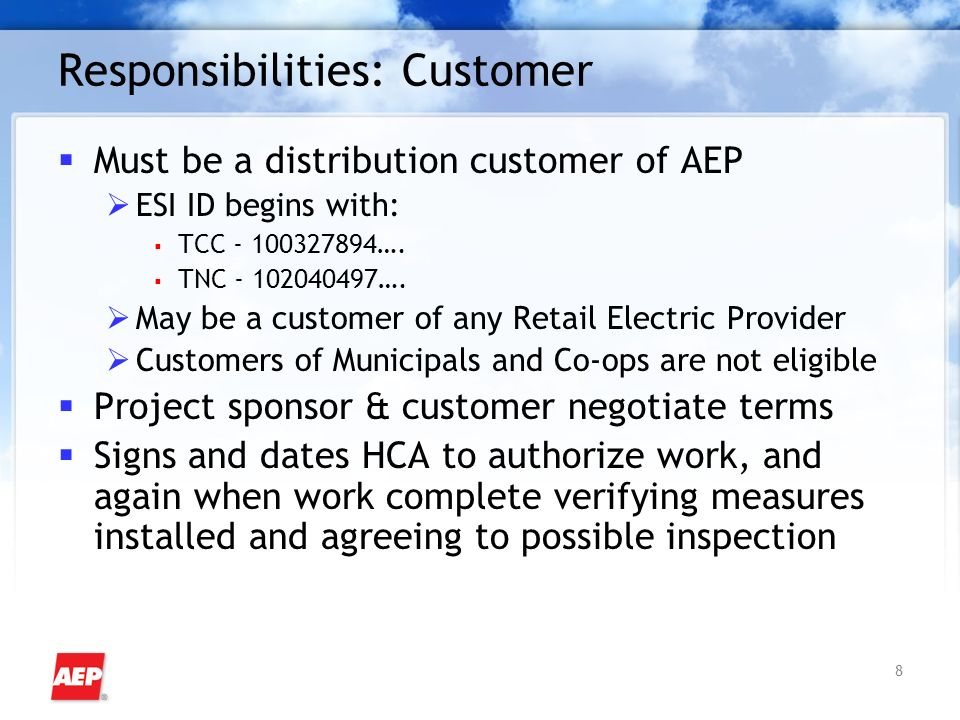 8 Responsibilities: Customer Must be a distribution customer of AEP ESI ID begins with: TCC - 100327894….