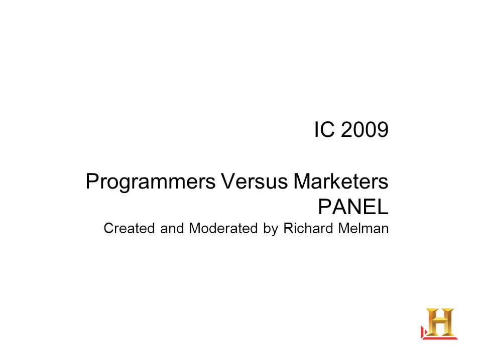 IC 2009 Programmers Versus Marketers PANEL Created and Moderated by Richard Melman