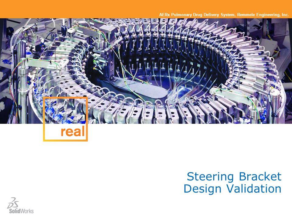 AERx Pulmonary Drug Delivery System, Remmele Engineering, Inc. Steering Bracket Design Validation