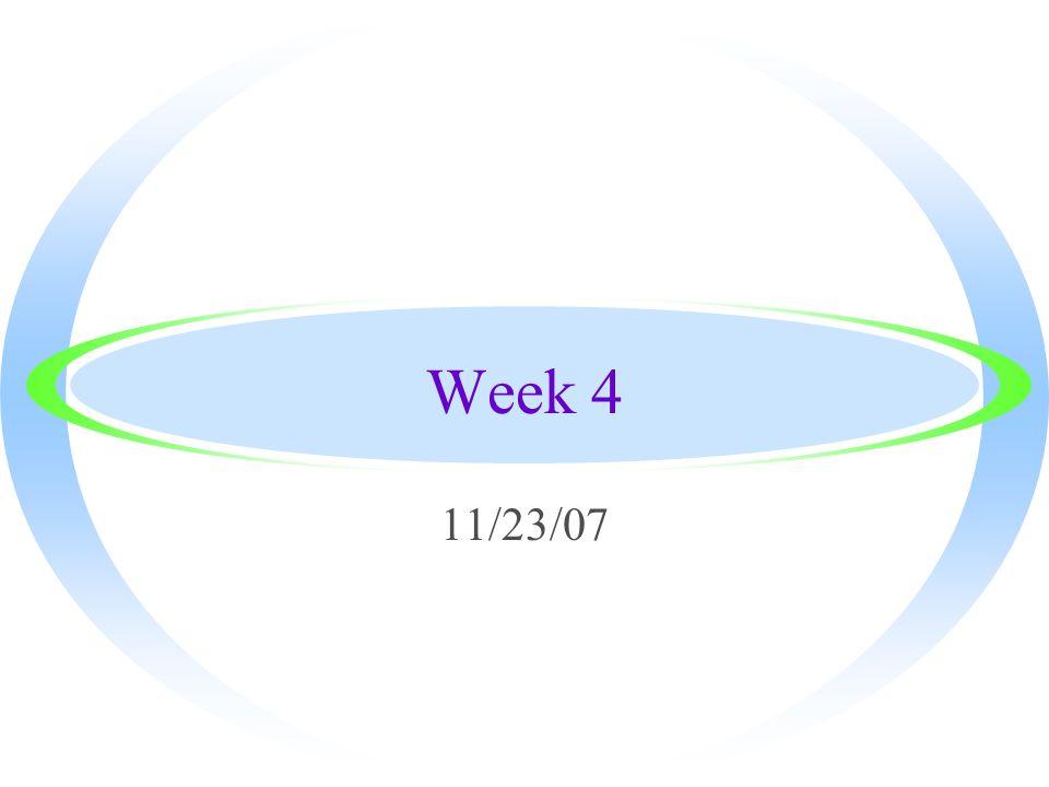 Week 4 11/23/07