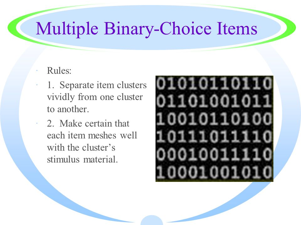Multiple Binary-Choice Items ·Rules: ·1. Separate item clusters vividly from one cluster to another. ·2. Make certain that each item meshes well with