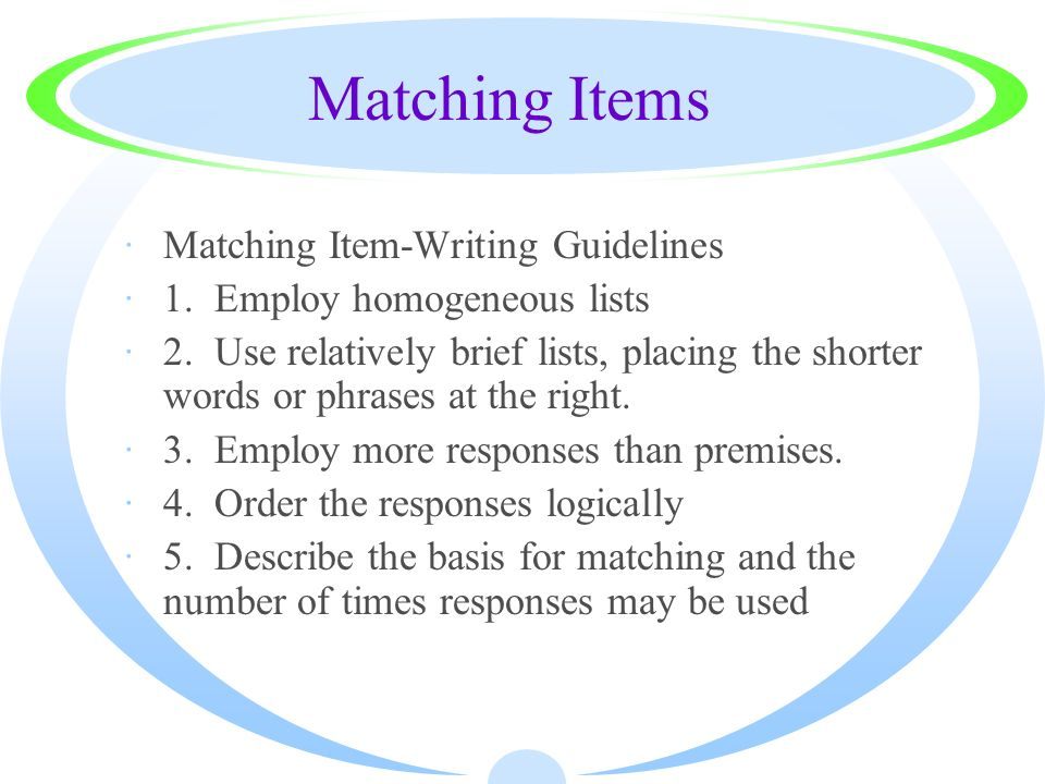 Matching Items ·Matching Item-Writing Guidelines ·1. Employ homogeneous lists ·2. Use relatively brief lists, placing the shorter words or phrases at