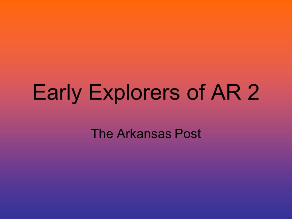 The Arkansas Post Begins Founded by French explorer, Henri de Tonti, in 1686.