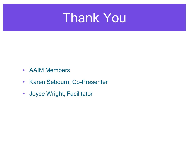 Thank You AAIM Members Karen Sebourn, Co-Presenter Joyce Wright, Facilitator