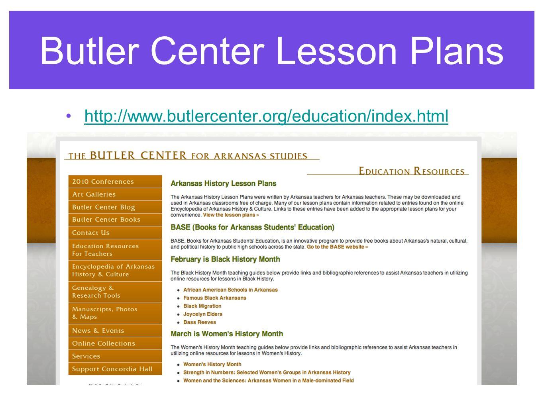 Butler Center Lesson Plans http://www.butlercenter.org/education/index.html