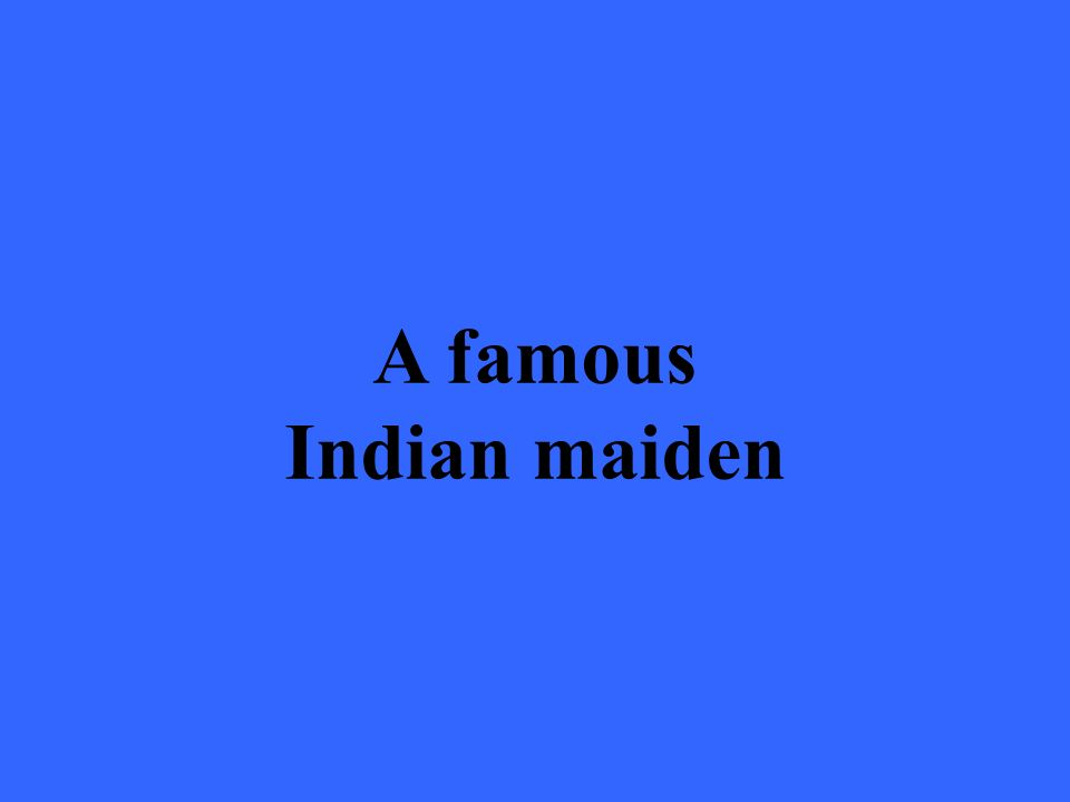 A famous Indian maiden
