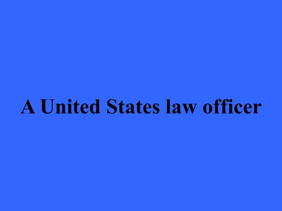 A United States law officer