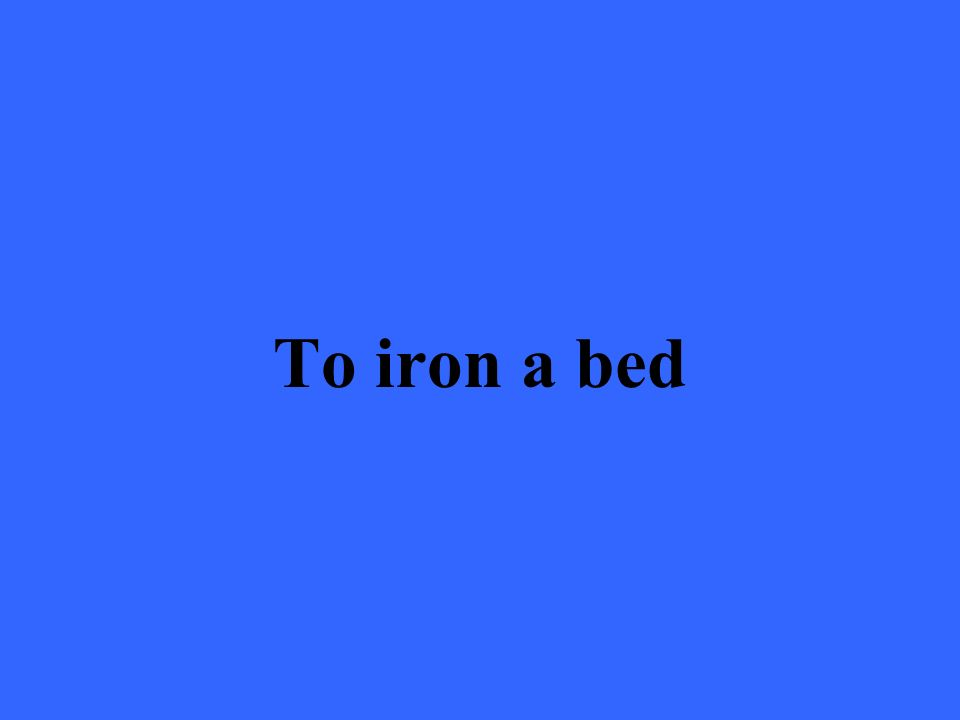 To iron a bed